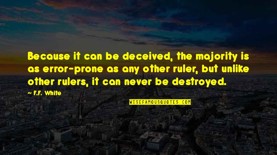 Prone Quotes By F.F. White: Because it can be deceived, the majority is