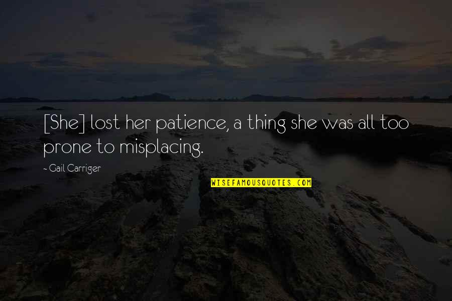 Prone Quotes By Gail Carriger: [She] lost her patience, a thing she was