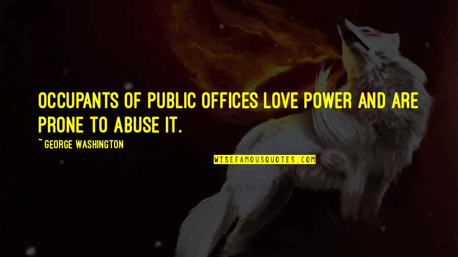Prone Quotes By George Washington: Occupants of public offices love power and are