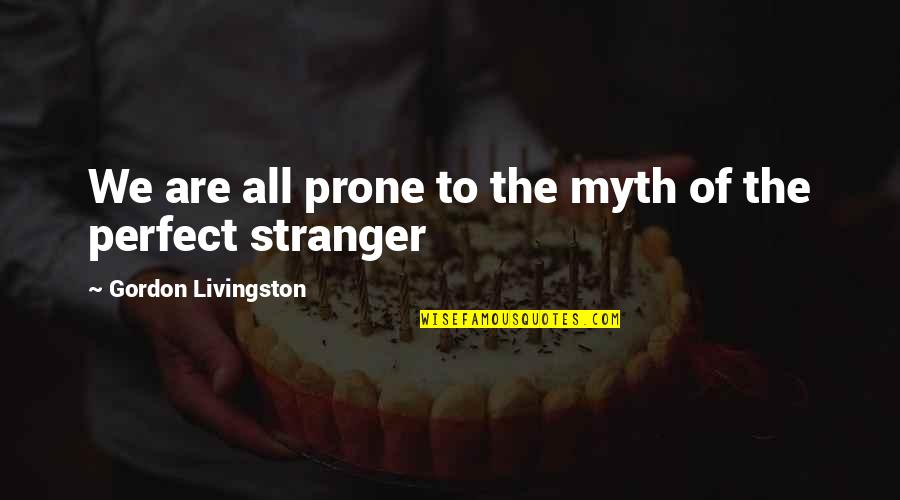 Prone Quotes By Gordon Livingston: We are all prone to the myth of
