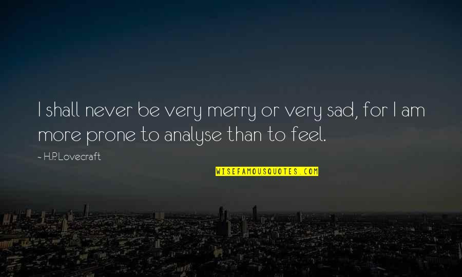Prone Quotes By H.P. Lovecraft: I shall never be very merry or very