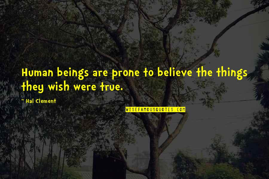 Prone Quotes By Hal Clement: Human beings are prone to believe the things