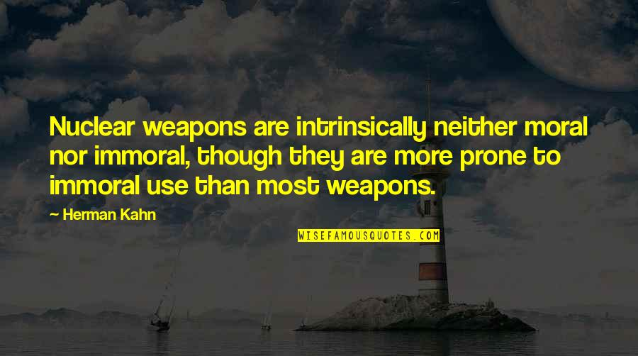 Prone Quotes By Herman Kahn: Nuclear weapons are intrinsically neither moral nor immoral,