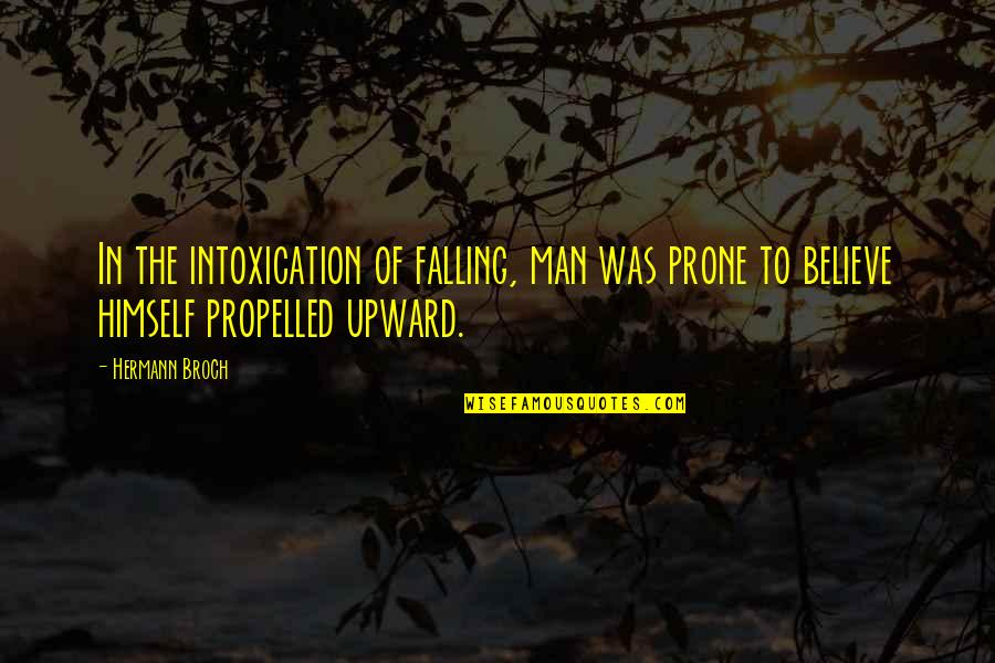 Prone Quotes By Hermann Broch: In the intoxication of falling, man was prone