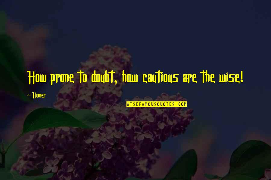 Prone Quotes By Homer: How prone to doubt, how cautious are the