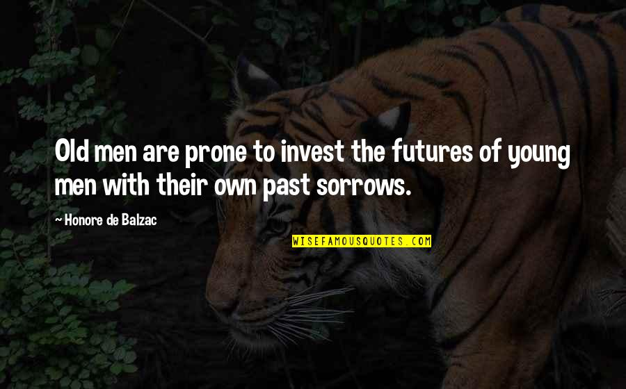 Prone Quotes By Honore De Balzac: Old men are prone to invest the futures