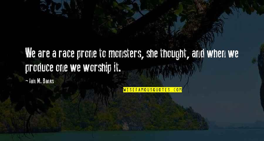 Prone Quotes By Iain M. Banks: We are a race prone to monsters, she