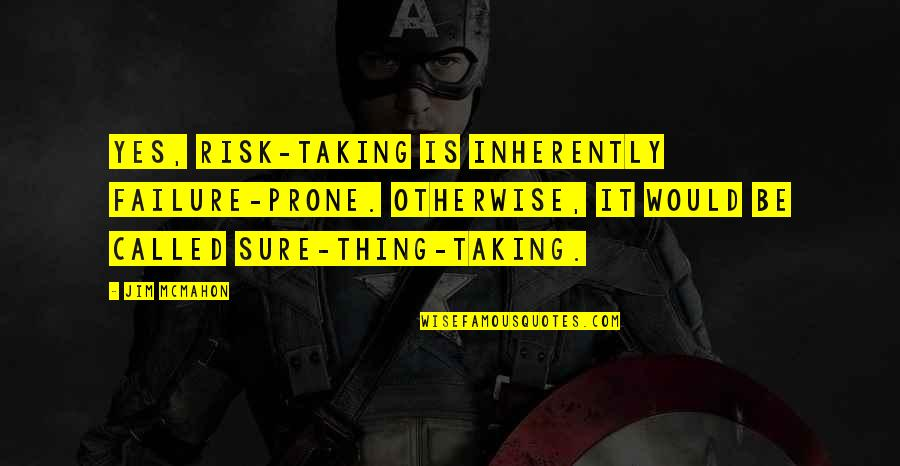 Prone Quotes By Jim McMahon: Yes, risk-taking is inherently failure-prone. Otherwise, it would