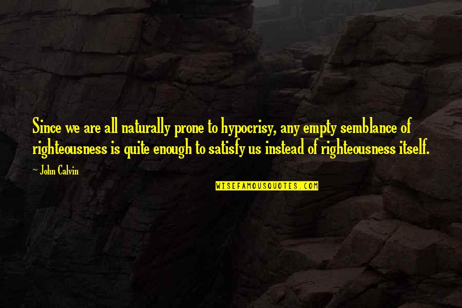Prone Quotes By John Calvin: Since we are all naturally prone to hypocrisy,