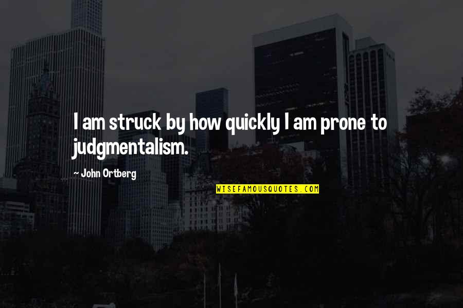 Prone Quotes By John Ortberg: I am struck by how quickly I am