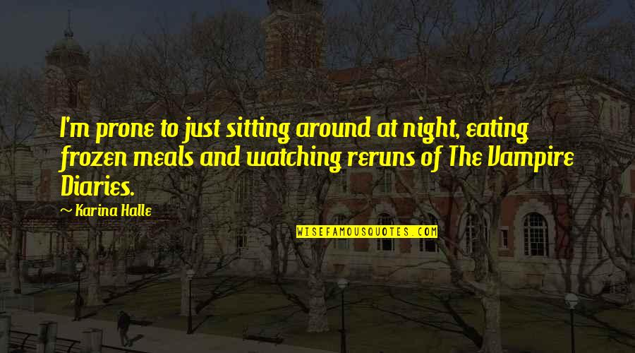 Prone Quotes By Karina Halle: I'm prone to just sitting around at night,