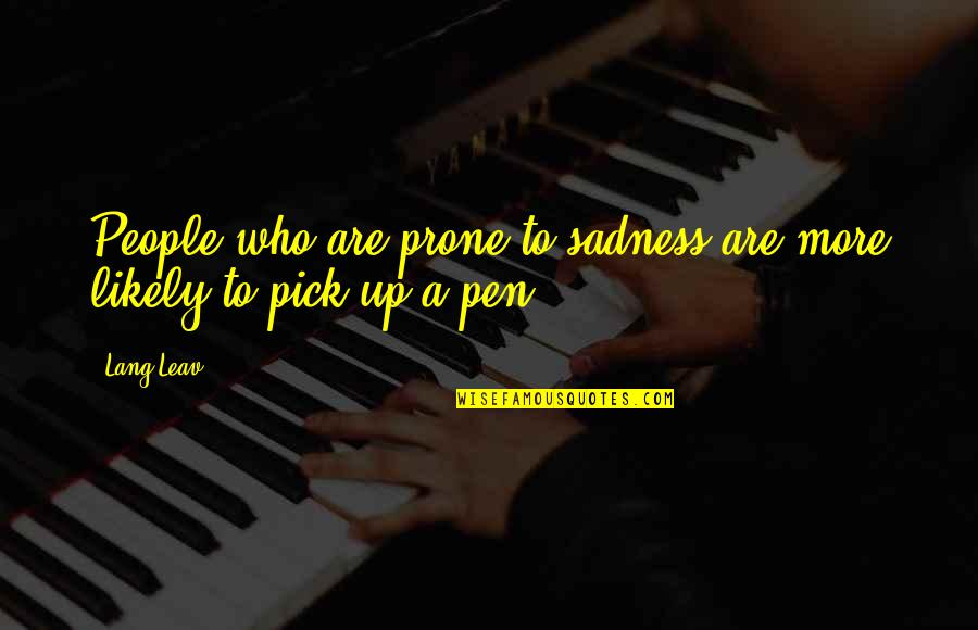 Prone Quotes By Lang Leav: People who are prone to sadness are more