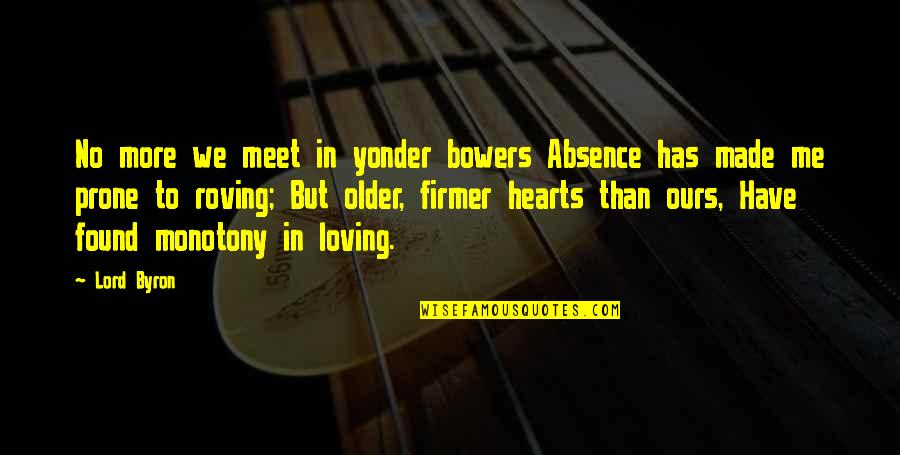Prone Quotes By Lord Byron: No more we meet in yonder bowers Absence