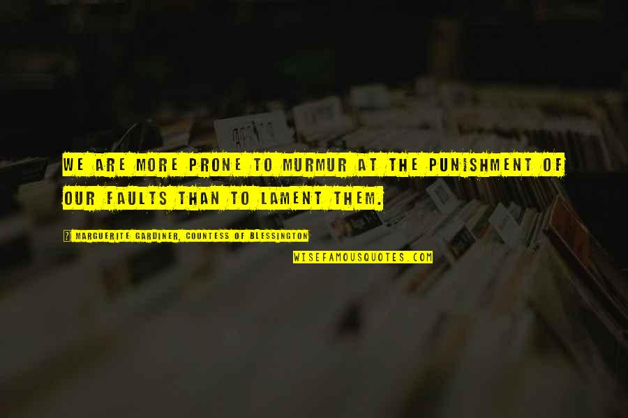 Prone Quotes By Marguerite Gardiner, Countess Of Blessington: We are more prone to murmur at the