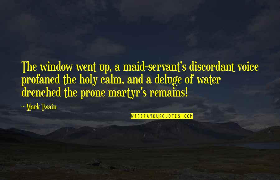 Prone Quotes By Mark Twain: The window went up, a maid-servant's discordant voice
