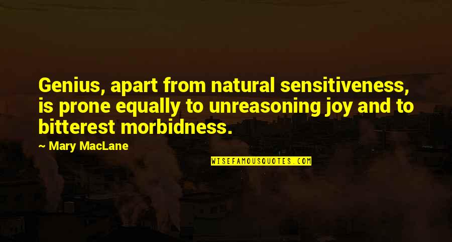 Prone Quotes By Mary MacLane: Genius, apart from natural sensitiveness, is prone equally
