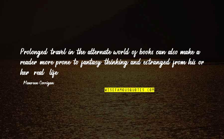Prone Quotes By Maureen Corrigan: Prolonged travel in the alternate world of books