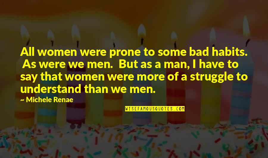Prone Quotes By Michele Renae: All women were prone to some bad habits.