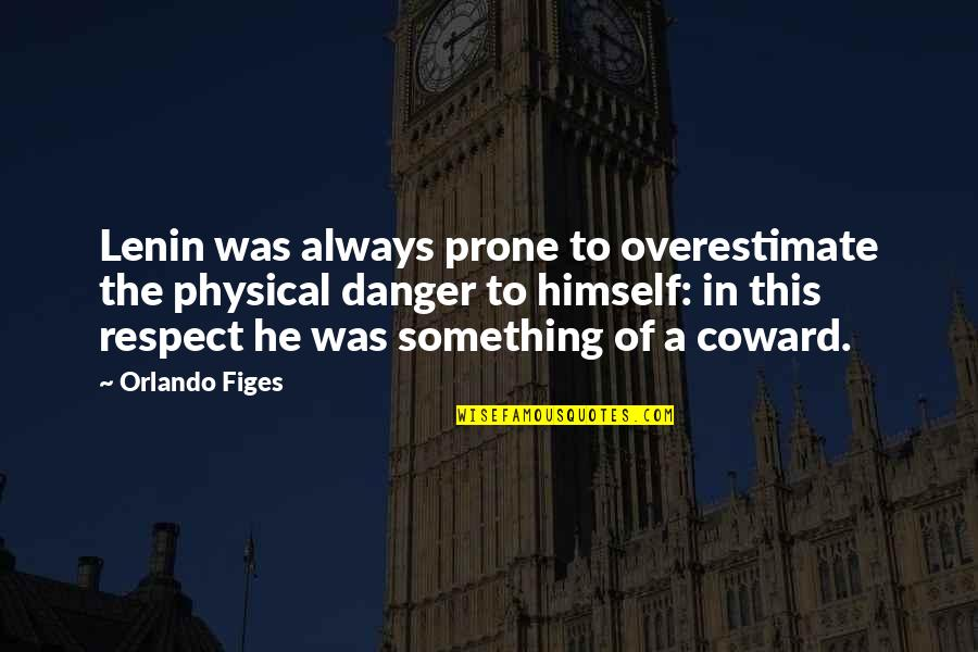 Prone Quotes By Orlando Figes: Lenin was always prone to overestimate the physical
