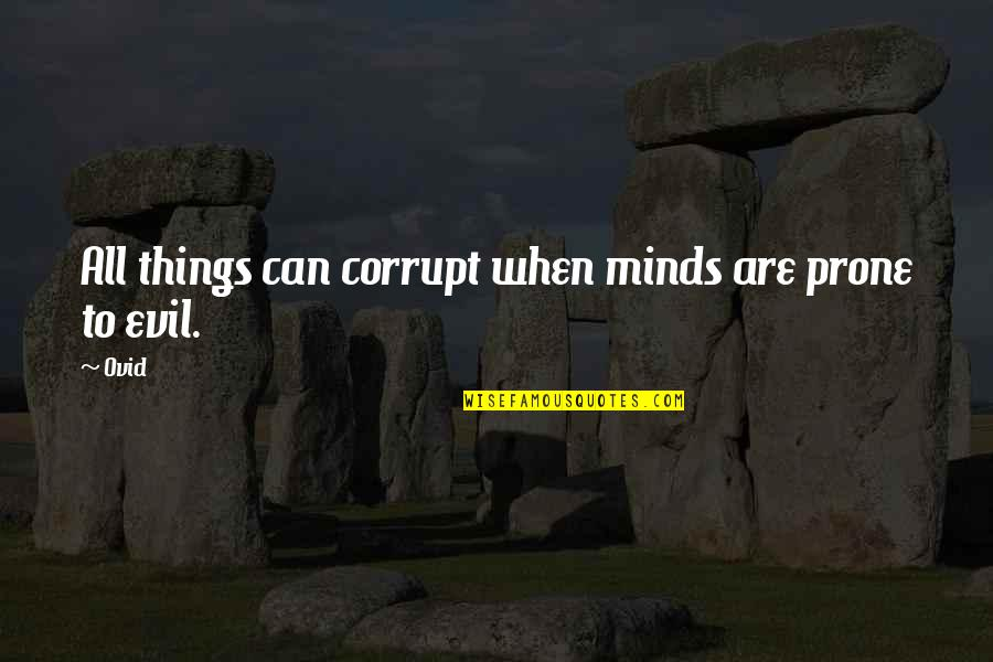 Prone Quotes By Ovid: All things can corrupt when minds are prone