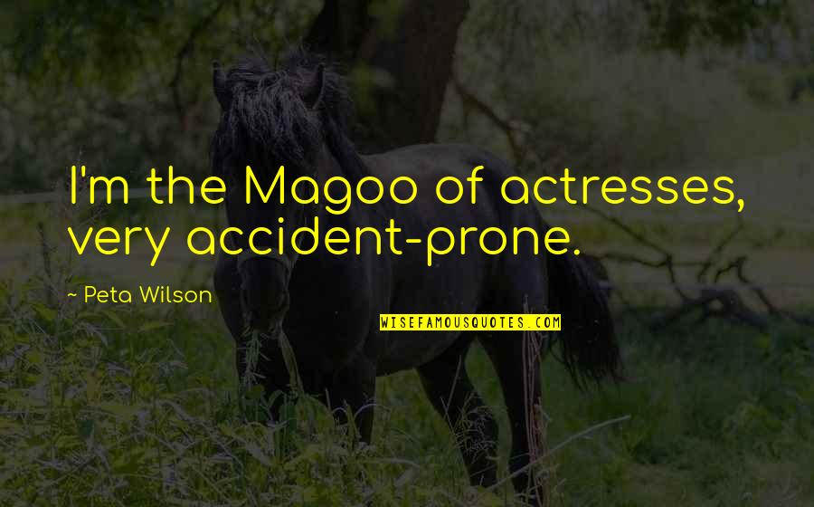 Prone Quotes By Peta Wilson: I'm the Magoo of actresses, very accident-prone.