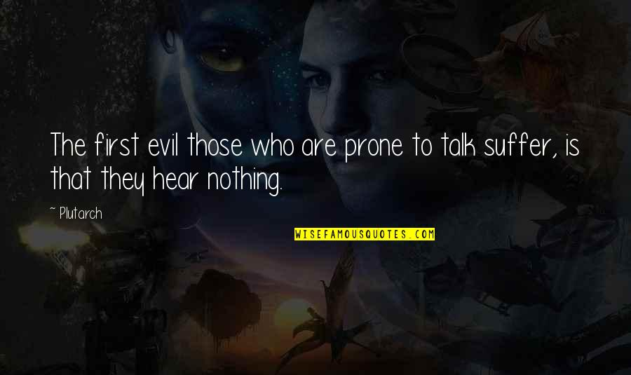 Prone Quotes By Plutarch: The first evil those who are prone to