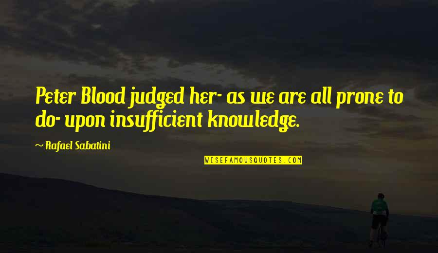 Prone Quotes By Rafael Sabatini: Peter Blood judged her- as we are all