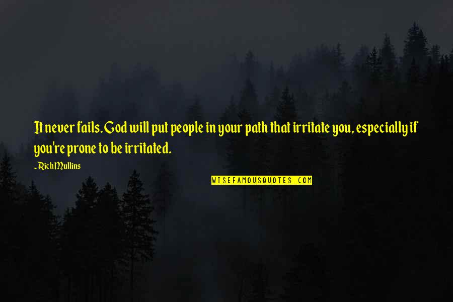Prone Quotes By Rich Mullins: It never fails. God will put people in