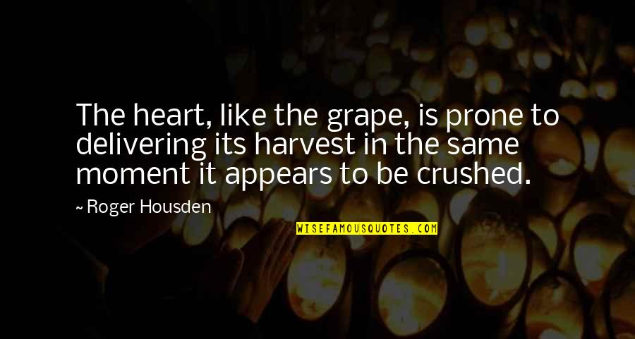Prone Quotes By Roger Housden: The heart, like the grape, is prone to