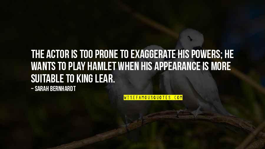 Prone Quotes By Sarah Bernhardt: The actor is too prone to exaggerate his