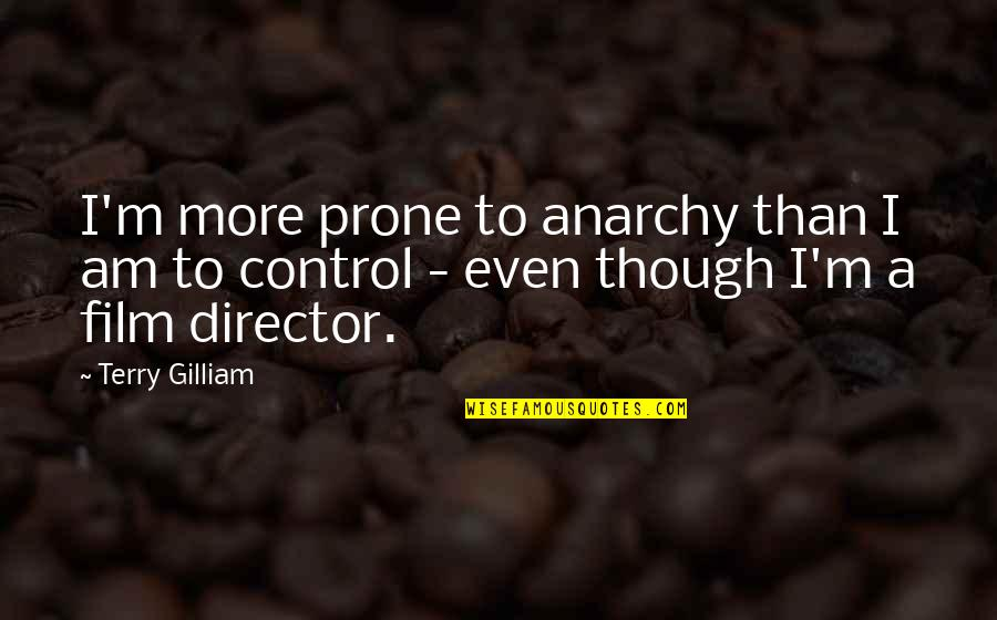 Prone Quotes By Terry Gilliam: I'm more prone to anarchy than I am