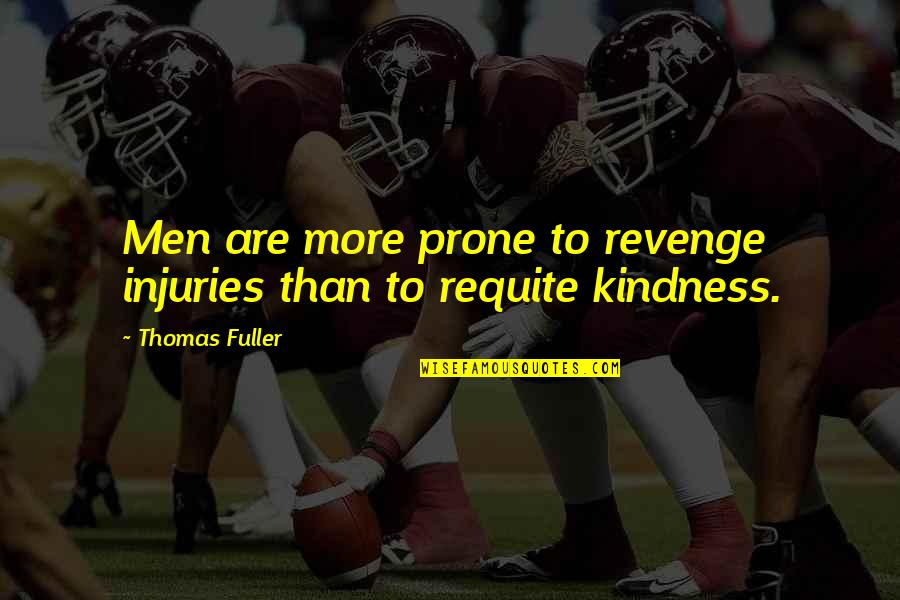 Prone Quotes By Thomas Fuller: Men are more prone to revenge injuries than