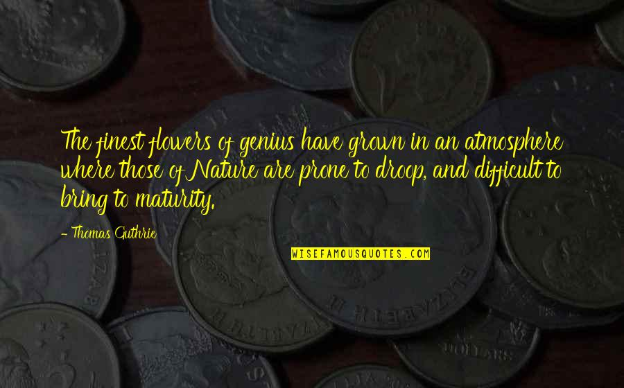 Prone Quotes By Thomas Guthrie: The finest flowers of genius have grown in
