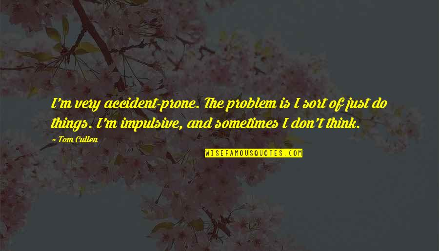 Prone Quotes By Tom Cullen: I'm very accident-prone. The problem is I sort