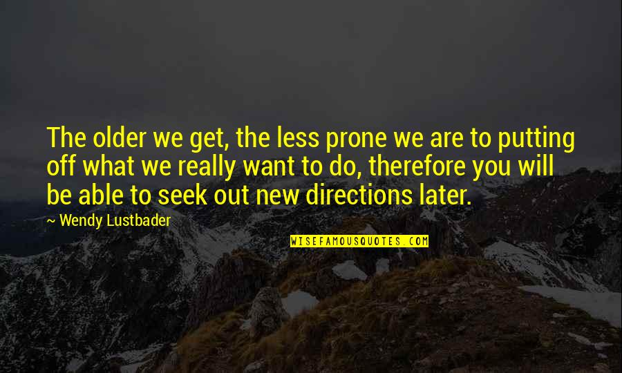 Prone Quotes By Wendy Lustbader: The older we get, the less prone we