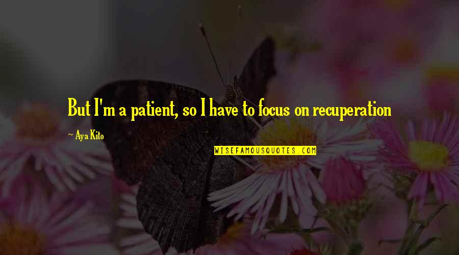 Proper Attribution Quotes By Aya Kito: But I'm a patient, so I have to