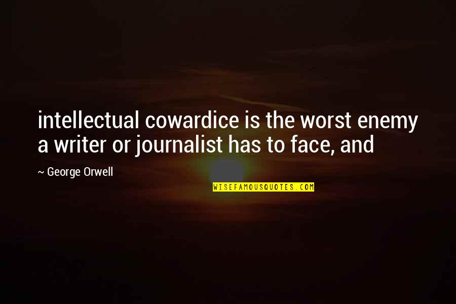 Proper Attribution Quotes By George Orwell: intellectual cowardice is the worst enemy a writer