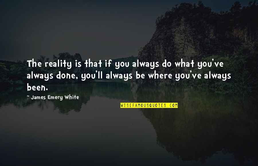 Proper Attribution Quotes By James Emery White: The reality is that if you always do