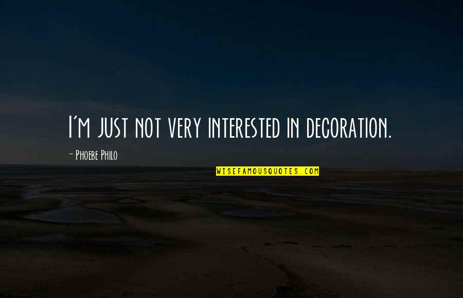 Proper Attribution Quotes By Phoebe Philo: I'm just not very interested in decoration.