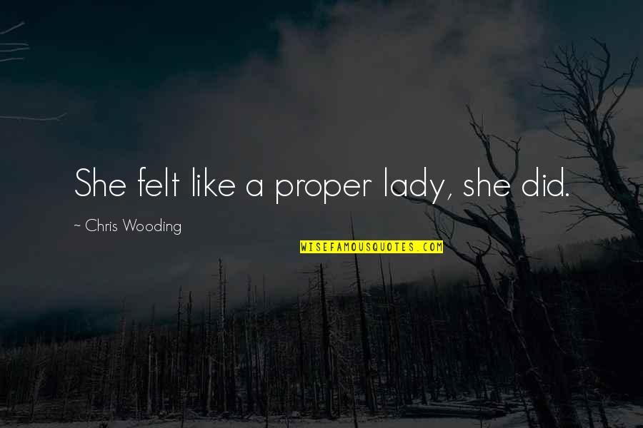 Proper Lady Quotes By Chris Wooding: She felt like a proper lady, she did.