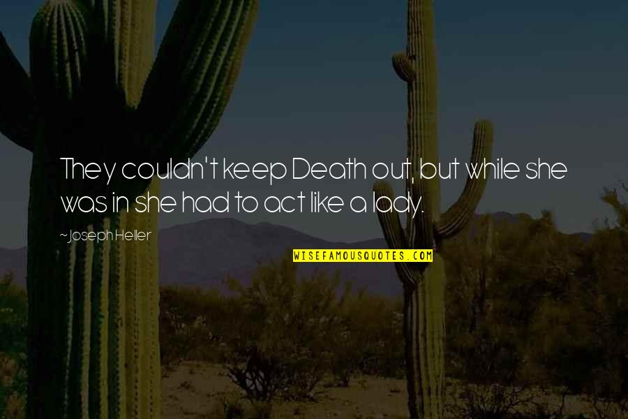 Proper Lady Quotes By Joseph Heller: They couldn't keep Death out, but while she