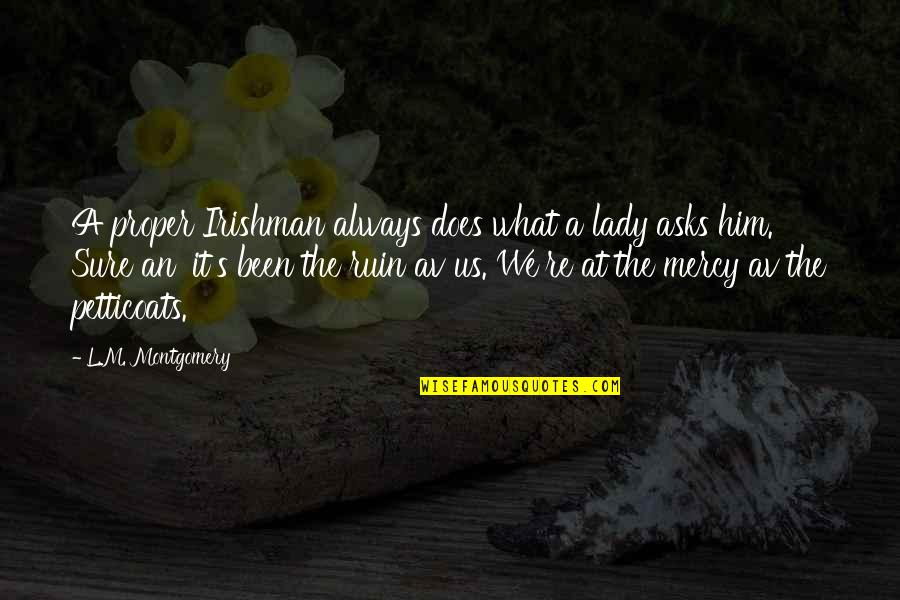 Proper Lady Quotes By L.M. Montgomery: A proper Irishman always does what a lady