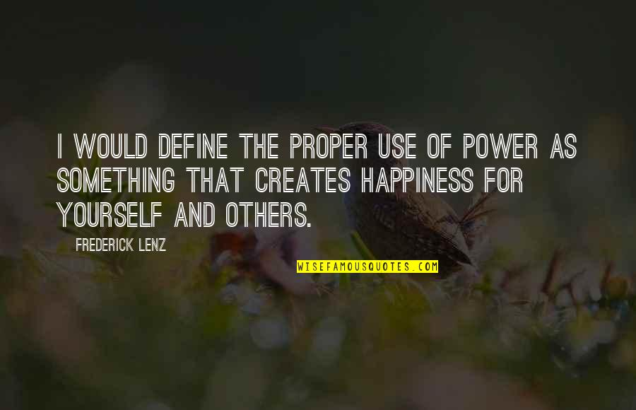 Proper Use Of Power Quotes By Frederick Lenz: I would define the proper use of power