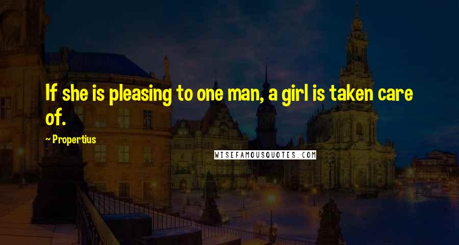 Propertius quotes: If she is pleasing to one man, a girl is taken care of.
