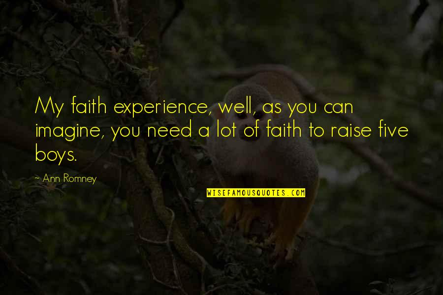 Propertylessness Quotes By Ann Romney: My faith experience, well, as you can imagine,