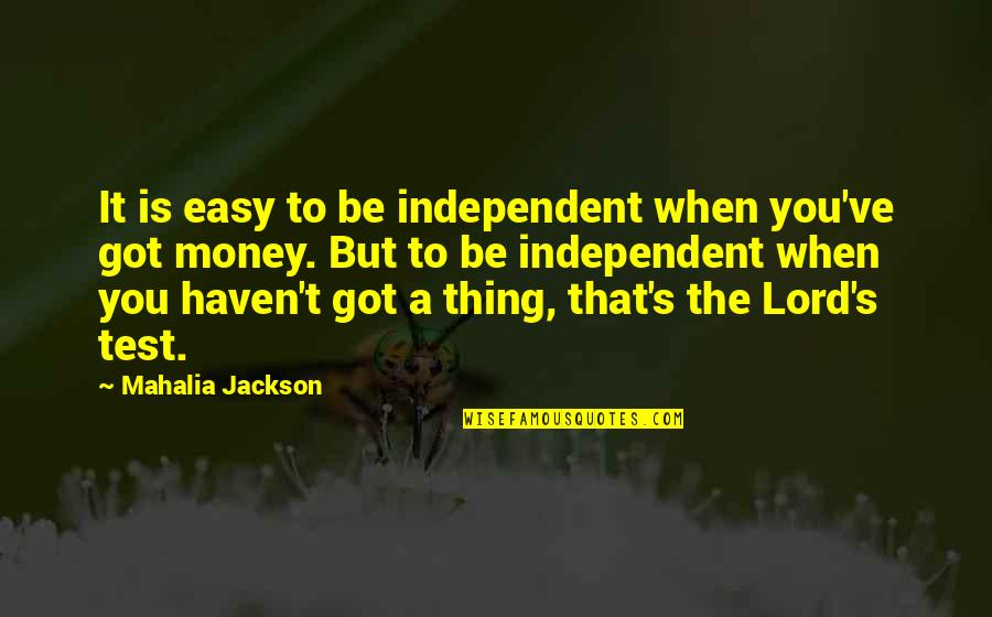 Propertylessness Quotes By Mahalia Jackson: It is easy to be independent when you've