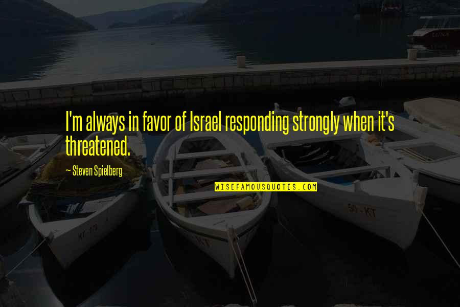 Propertylessness Quotes By Steven Spielberg: I'm always in favor of Israel responding strongly