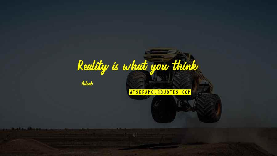 Prophet Makandiwa Quotes By Adeeb: Reality is what you think.