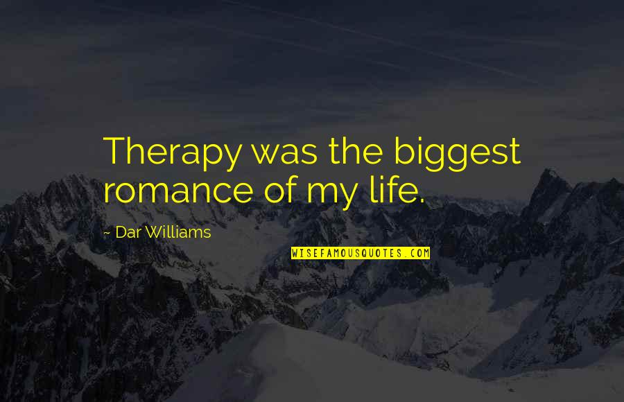 Prophet Makandiwa Quotes By Dar Williams: Therapy was the biggest romance of my life.