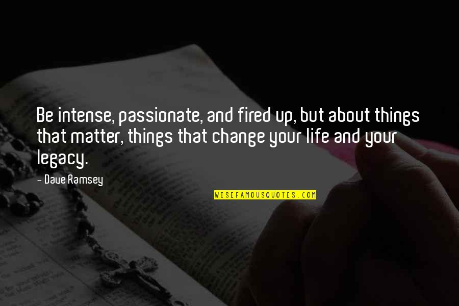 Prophet Makandiwa Quotes By Dave Ramsey: Be intense, passionate, and fired up, but about